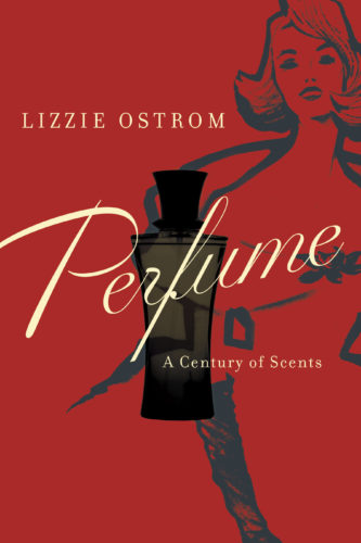 "This book cover image released by Pegasus Books shows, ""Perfume: A Century of Scents,"" by Lizzie Ostrom. (Pegasus Books via AP)"