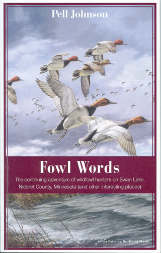 "Pell Johnson, a St. Peter nature author, recently released his latest book ""Fowl Words,"" the continuing adventure of wildfowl hunters on Swan Lake, Nicollet County, Minnesota (and other interesting places)."